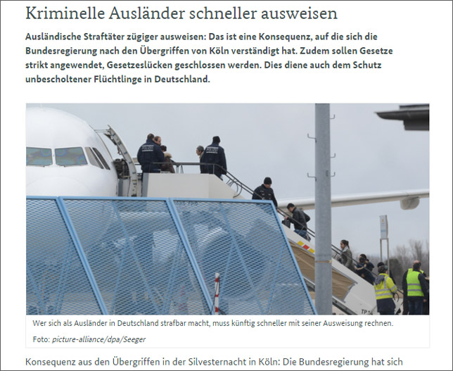 昨年末にはドイツ人女性が難民と思われる集団に暴行されるなどの事件があいついだ。一連の事態を受けて、ドイツ政府は「難民にまぎれて入り込んだ犯罪者や過激組織メンバーは直ちに強制送還措置をとる」とする姿勢を明確にした。(連邦政府サイトから)